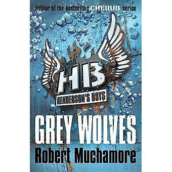 Grey Wolves - Book 4 by Robert Muchamore - 9780340999165 Book