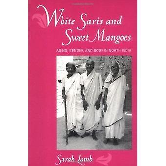 Saris et mangues sucrées - vieillissement - blancs entre les sexes et le corps en Inde du Nord