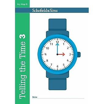 Telling the Time Book 3 (KS2 Maths - Ages 7-9) by Christine Schofield