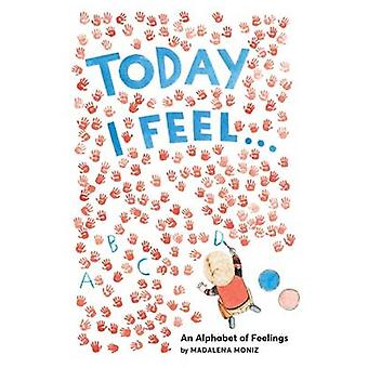 Today I Feel ... - an Alphabet of Feelings by Madalena Moniz - 9781419
