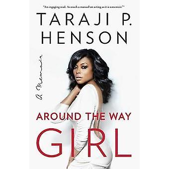 Around the Way Girl - A Memoir by Taraji P. Henson - Denene Millner -