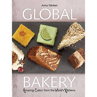 The Global Bakery - Cakes from the World's Kitchens by Anna Weston - C