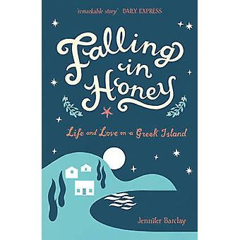 Falling in Honey - Life and Love on a Greek Island by Jennifer Barclay
