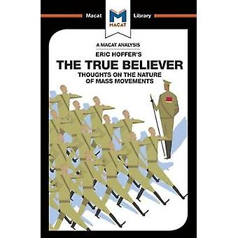 The True Believer - Thoughts on the Nature of Mass Movements by Jonah