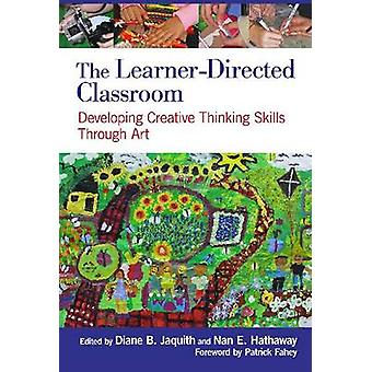 The Learner-Directed Classroom - Developing Creative Thinking Skills T