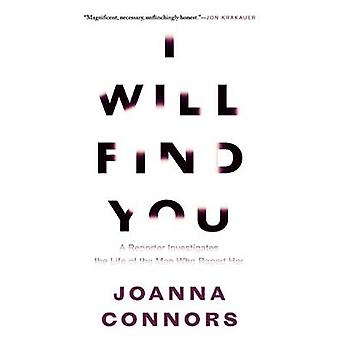 I Will Find You - A Reporter Investigates the Life of the Man Who Rape