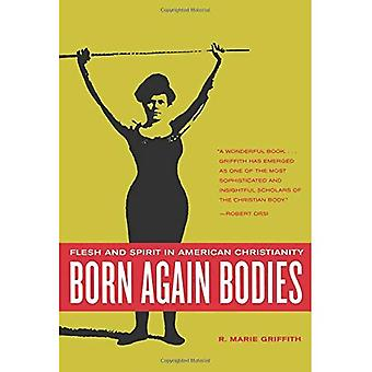 Born Again Bodies: Flesh and Spirit in American Christianity (California Studies in Food & Culture)