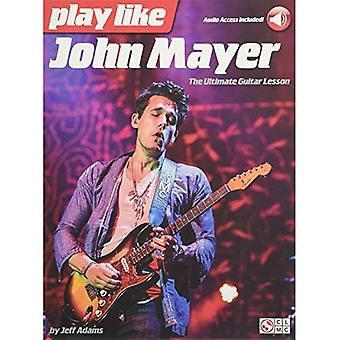Play Like John Mayer: The Ultimate Guitar Lesson (Book/Online Audio) (Paperback)