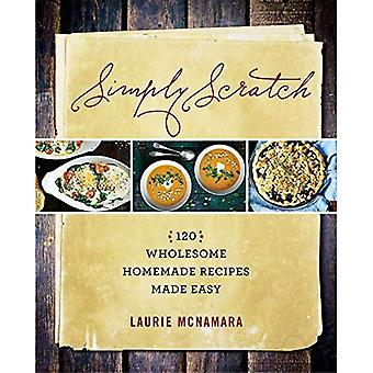 Simply Scratch : 120 Wholesome Homemade Recipes Made Easy