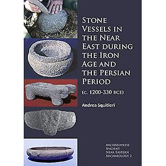 Stone Vessels in the Near East during the Iron Age and the Persian Period: (c. 1200-330 BCE) (Archaeopress Ancient Near Eastern Archaeology)
