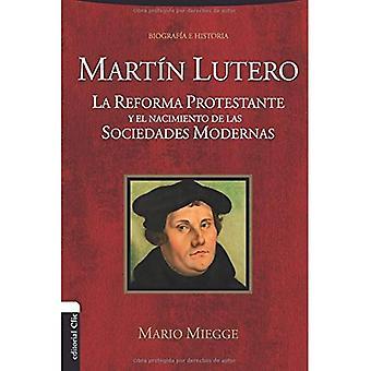 Martin Lutero: La Reforma Protestante y El Nacimiento� de Las Sociedades Modernas