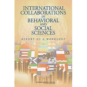 International Collaborations in Behavioral and Social Sciences Research: Report of a Workshop