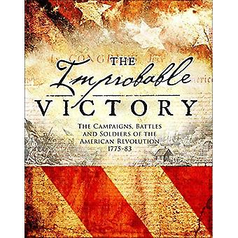The Improbable Victory: The� Campaigns, Battles and Soldiers of the American Revolution, 1775-83: In Association with The American Revolution Museum at Yorktown