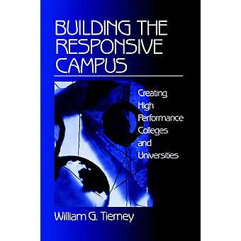 Building the Responsive Campus Creating High Performance Colleges and Universities by Tierney & William G.