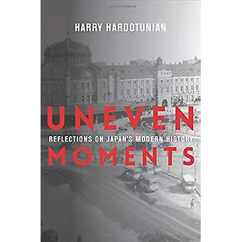 Uneven Moments - Reflections on Japan's Modern History by Uneven Momen