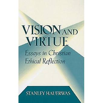 Vision and Virtue Essays in Christian Ethical Reflection by Hauerwas & Stanley