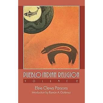 Pueblo Indian Religion Volume 2 by Parsons & Elsie Clews