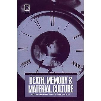 Death Memory and Material Culture by Hallam & Elizabeth