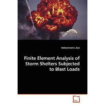 Finite Element Analysis of Storm Shelters Subjected  to Blast Loads by Zain & Mohammed A.