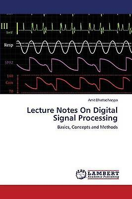 Lecture Notes On Digital Signal Processing by Bhattacharyya Amit
