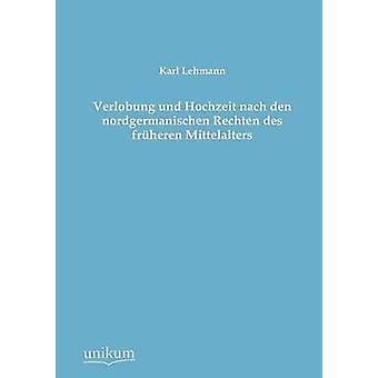 Verlobung Und Hochzeit Nach Den Nordgermanischen Rechten Des Fruheren Mittelalters by Lehmann & Karl