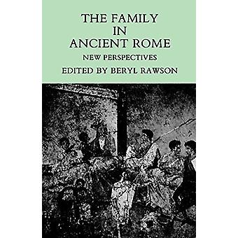 The Family in Ancient Rome - New Perspectives by The Family in Ancient