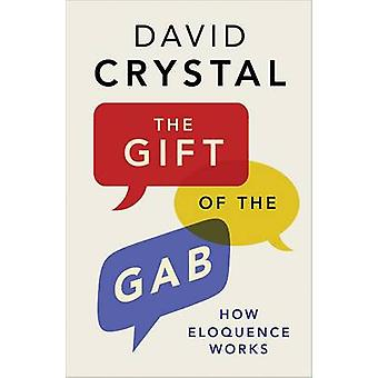 The Gift of the Gab - How Eloquence Works by David Crystal - 978030022