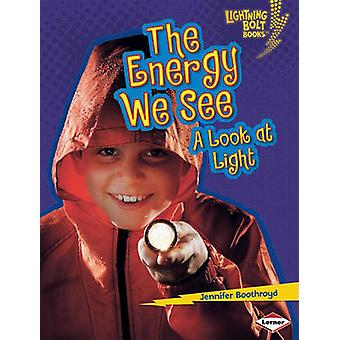 The Energy We See - A Look at Light by Jennifer Boothroyd - 9780761371