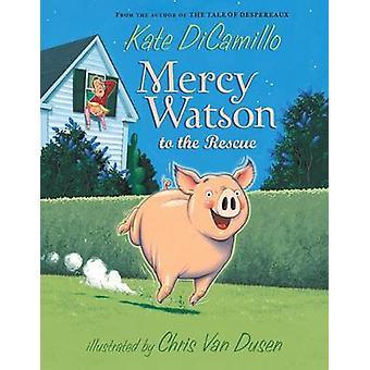 Mercy Watson to the Rescue by Kate DiCamillo - Chris Van Dusen - 9780