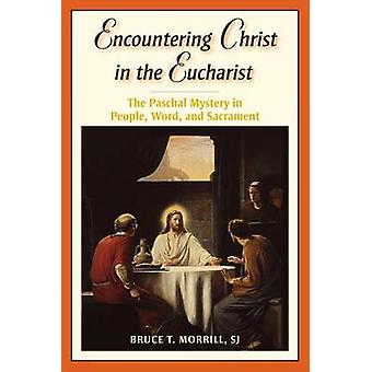 Encountering Christ in the Eucharist - The Paschal Mystery in People -
