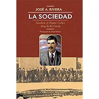 La Sociedad - Guardians of Hispanic Culture Along the Rio Grande by Jo