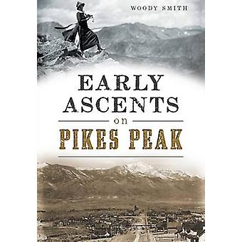 Early Ascents on Pikes Peak by Woody Smith - 9781467118392 Book