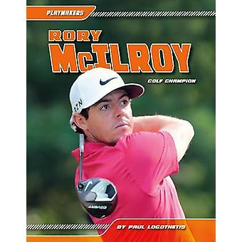 Rory McIlroy - - Golf Champion by Paul Logothetis - 9781624038389 Book