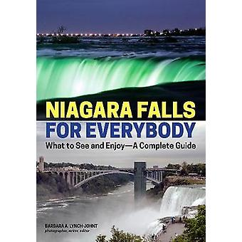 Niagara Falls For Everybody - What to See and Enjoy - A Complete Guide