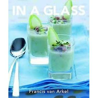 In a Glass by Francis van Arkel - 9781742573441 Book