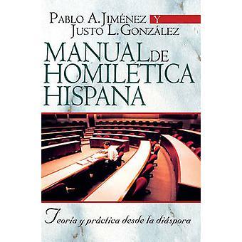 Manual de Homiletica Hispana - Teoria y Practica Desde la Diaspora by