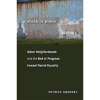 Stuck in Place - Urban Neighborhoods and the End of Progress Toward Ra