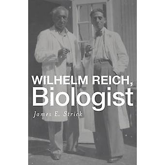Wilhelm Reich Biologist by James E. Strick