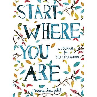 Start Where You Are: A Journal for Self-Exploration (Paperback) by Patel Meera Lee
