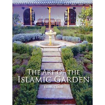 The Art of the Islamic Garden (Paperback) by Clark Emma