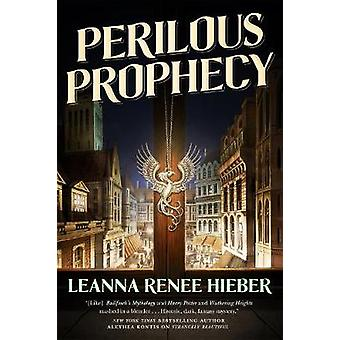 Perilous Prophecy - A Strangely Beautiful Novel by Leanna Renee Hieber