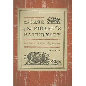 The Case of the Piglet's Paternity - Trials from the New Haven Colony