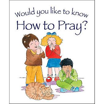 Would You Like to Know How to Pray? by Tim Dowley - Eira Reeves - 978