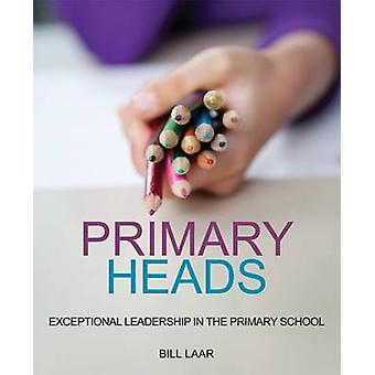 Primary Heads - Exceptional Leadership in the Primary School by Bill L