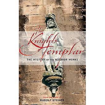 The Knights Templar - The Mystery of the Warrior Monks by Rudolf Stein
