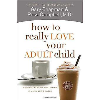 Comment vraiment aimer votre enfant adulte