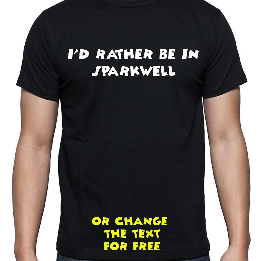 I'd Rather Be In Sparkwell Black Hand Printed T shirt