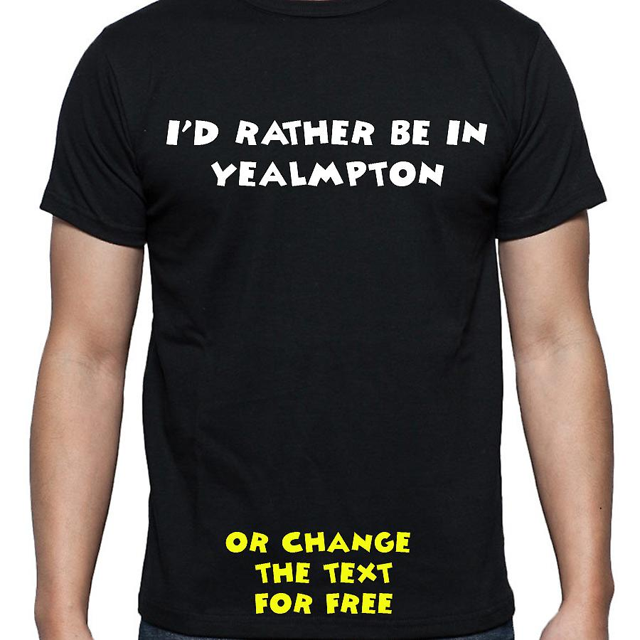 I'd Rather Be In Yealmpton Black Hand Printed T shirt
