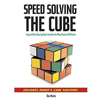Speed Solving the Cube: Easy to Follow, Step-by-step Instructions for Many Popular 3-D Puzzles