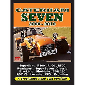 Caterham Seven Road Test Portfolio 2000-2010: Superlight, R300, R400,l R500, R600, Roadsport, Super Seven, Classic Blackbird, Fireblade, Csr 260, Rst V8, Levante, Cdx